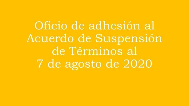 Oficio de adhesión al Acuerdo de suspensión de términos del 7 de agosto de 2020