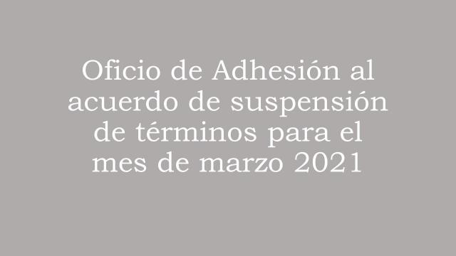 Oficio de Adhesión al acuerdo de suspensión de términos marzo 2021