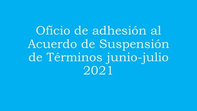 Oficio de adhesión al Acuerdo de Suspensión de términos junio 2021